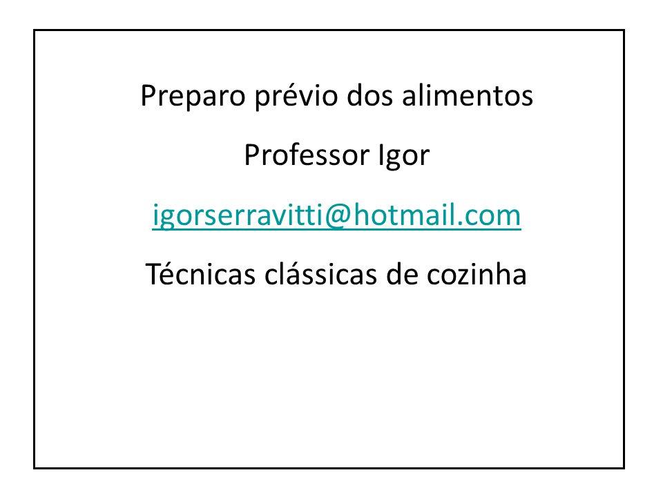 Preparo prévio dos alimentos Professor Igor igorserravitti@hotmail.com