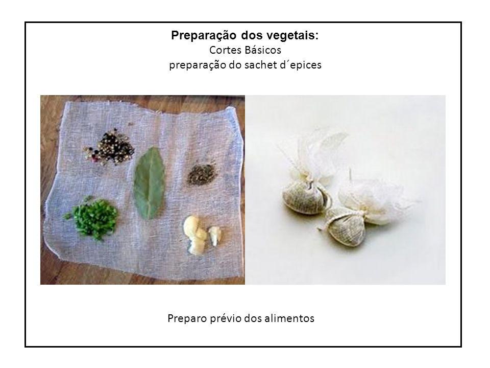Preparação dos vegetais: Cortes Básicos preparação do sachet d´epices