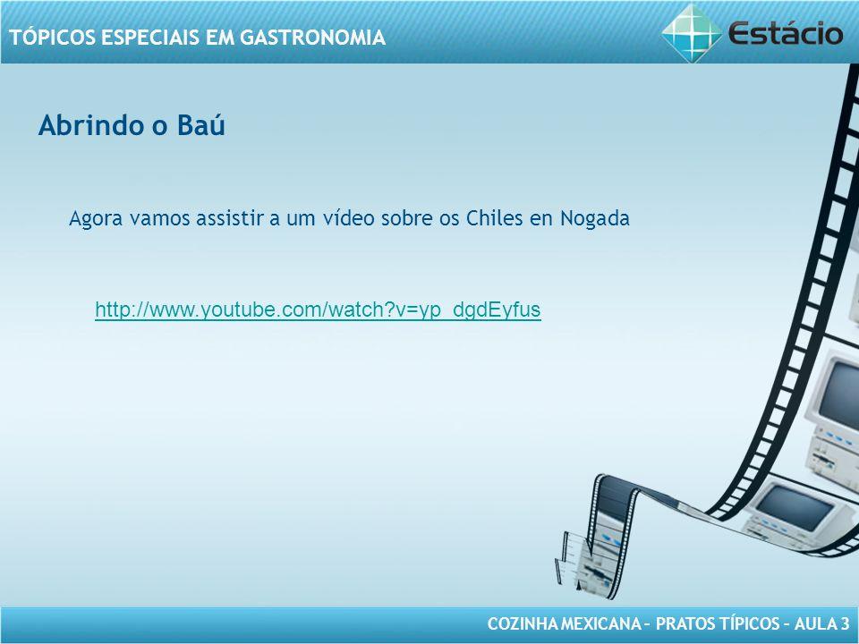 Abrindo o Baú Agora vamos assistir a um vídeo sobre os Chiles en Nogada.