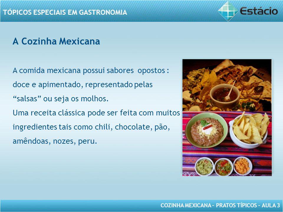 A Cozinha Mexicana A comida mexicana possui sabores opostos : doce e apimentado, representado pelas salsas ou seja os molhos.