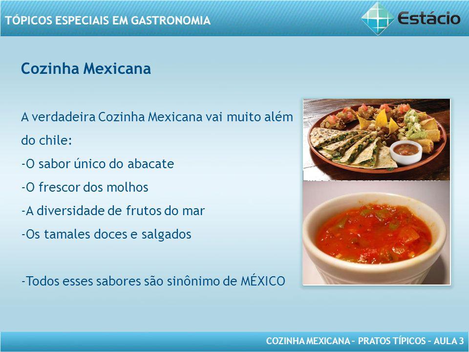 Cozinha Mexicana A verdadeira Cozinha Mexicana vai muito além do chile: O sabor único do abacate. O frescor dos molhos.