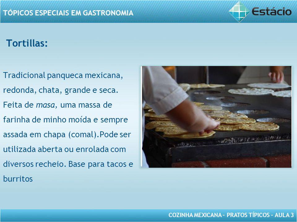 Tortillas: Tradicional panqueca mexicana, redonda, chata, grande e seca.
