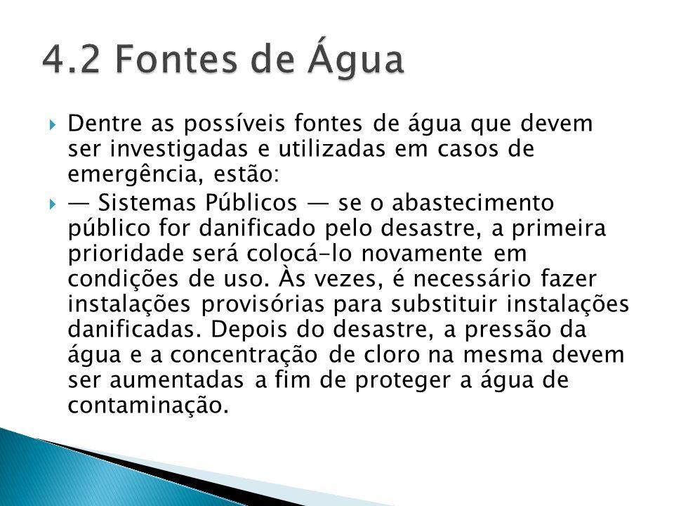4.2 Fontes de Água Dentre as possíveis fontes de água que devem ser investigadas e utilizadas em casos de emergência, estão:
