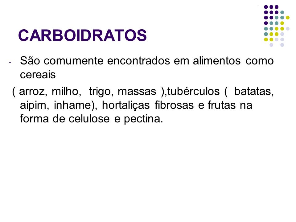 CARBOIDRATOS São comumente encontrados em alimentos como cereais