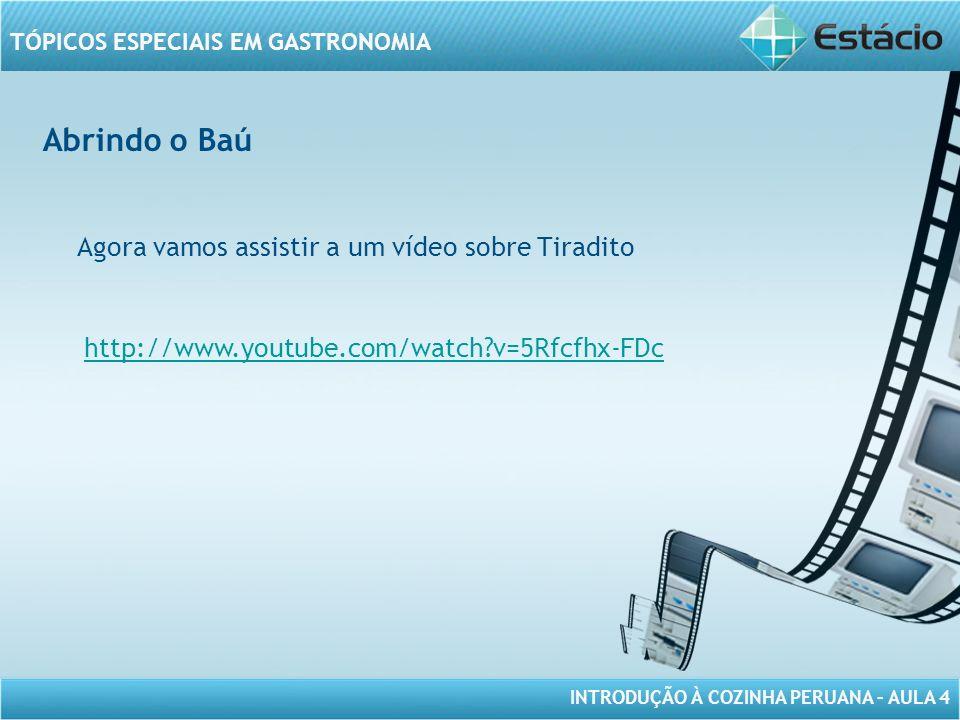 Abrindo o Baú Agora vamos assistir a um vídeo sobre Tiradito