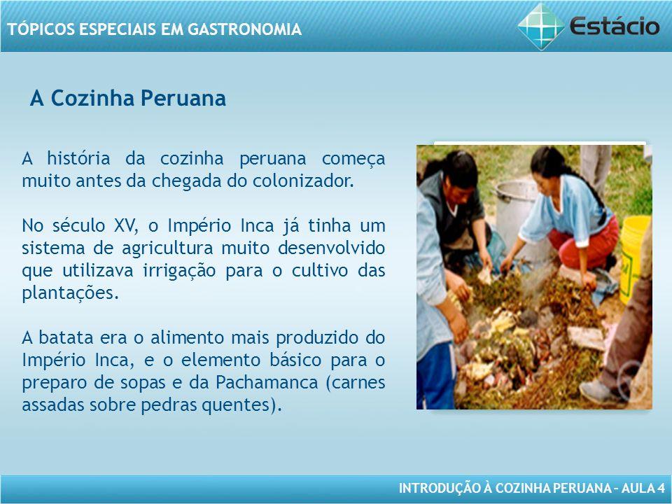 A Cozinha Peruana A história da cozinha peruana começa muito antes da chegada do colonizador.