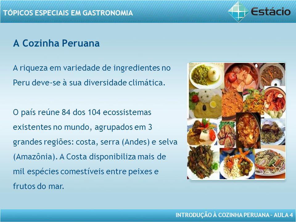 A Cozinha Peruana A riqueza em variedade de ingredientes no Peru deve-se à sua diversidade climática.