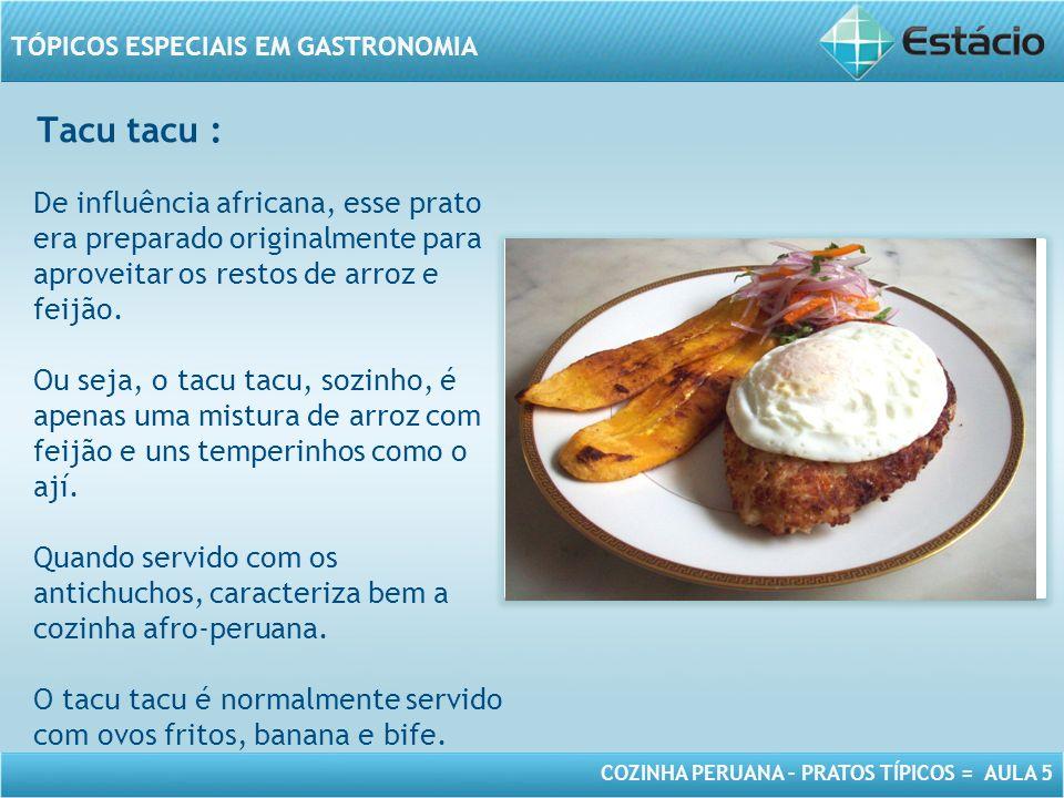 Tacu tacu : De influência africana, esse prato era preparado originalmente para aproveitar os restos de arroz e feijão.