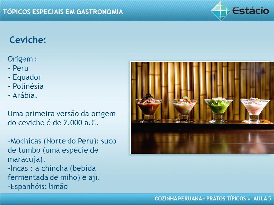 Ceviche: Origem : - Peru Equador Polinésia Arábia.