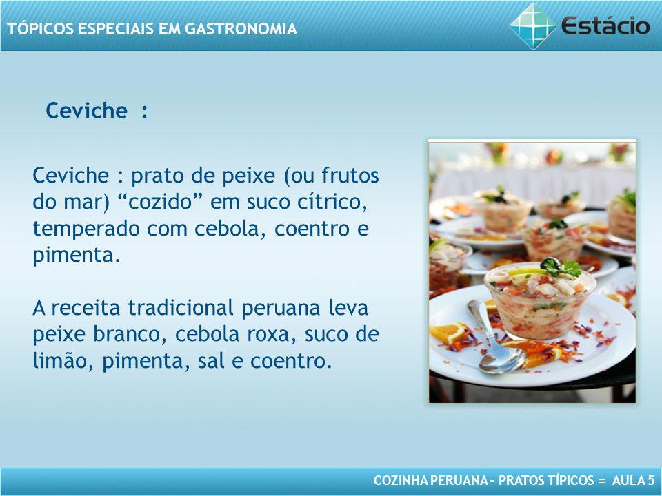 Ceviche : Ceviche : prato de peixe (ou frutos do mar) cozido em suco cítrico, temperado com cebola, coentro e pimenta.