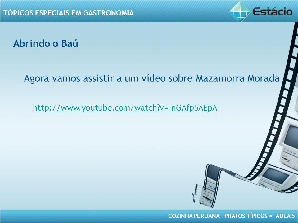 Agora vamos assistir a um vídeo sobre Mazamorra Morada