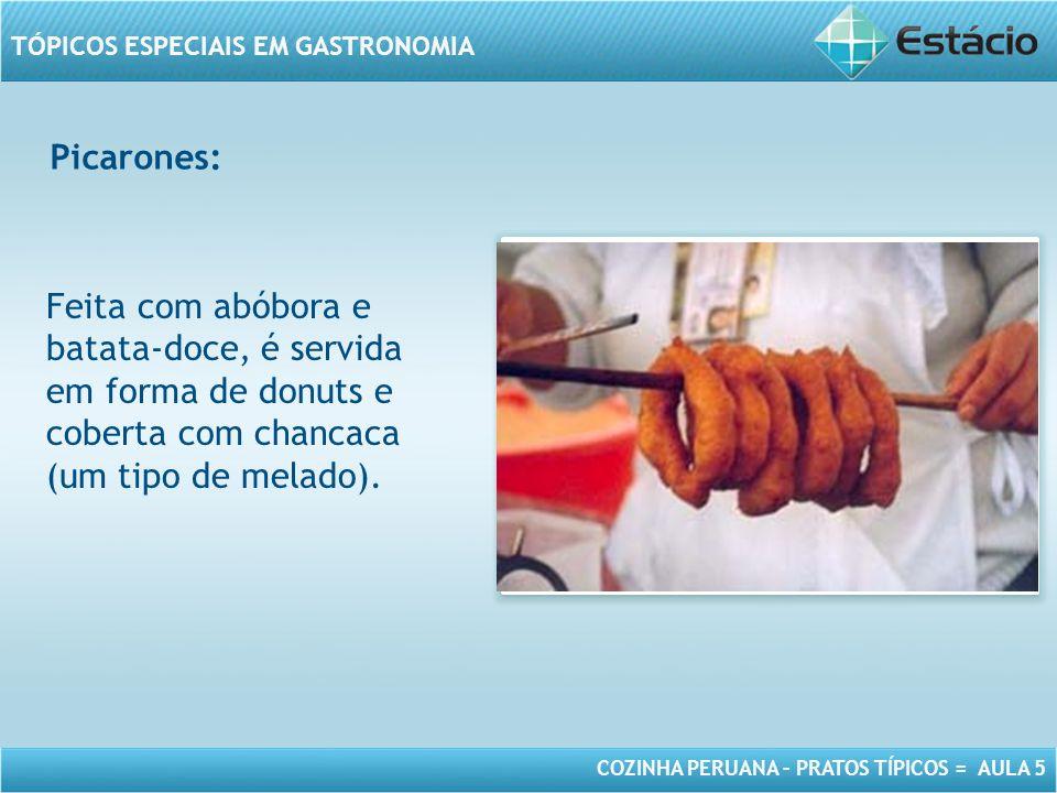 Picarones: Feita com abóbora e batata-doce, é servida em forma de donuts e coberta com chancaca (um tipo de melado).
