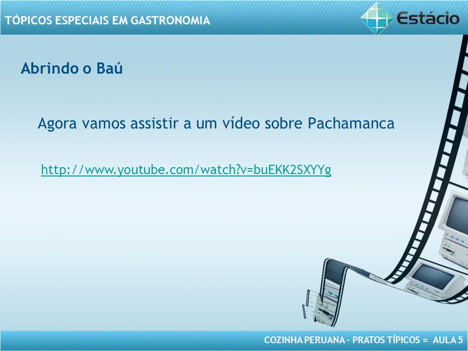 Agora vamos assistir a um vídeo sobre Pachamanca