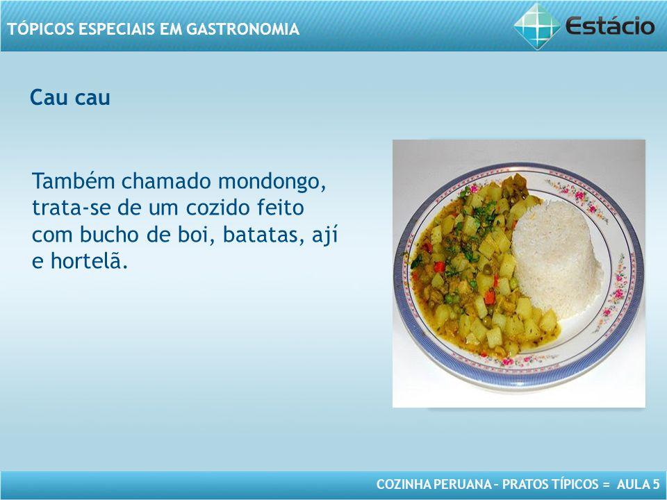 Cau cau Também chamado mondongo, trata-se de um cozido feito com bucho de boi, batatas, ají e hortelã.