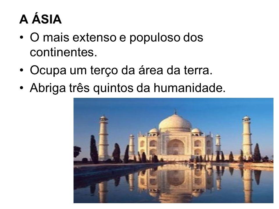 A ÁSIA O mais extenso e populoso dos continentes. Ocupa um terço da área da terra.
