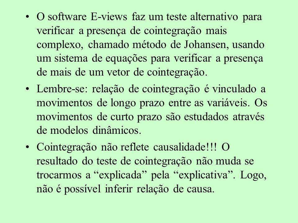 O software E-views faz um teste alternativo para verificar a presença de cointegração mais complexo, chamado método de Johansen, usando um sistema de equações para verificar a presença de mais de um vetor de cointegração.