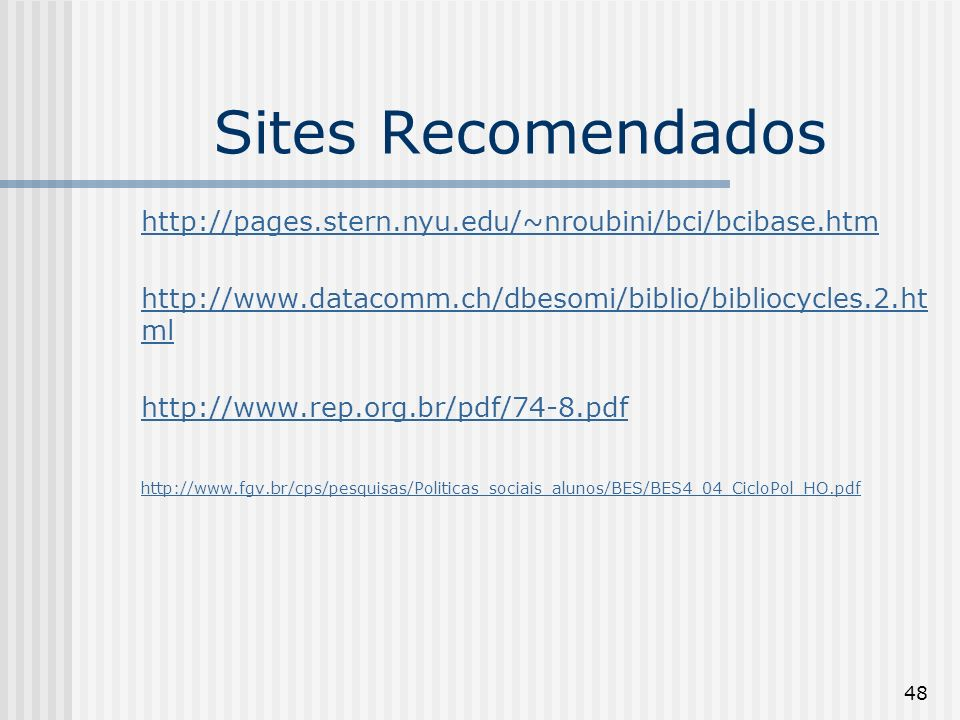 Sites Recomendados http://pages.stern.nyu.edu/~nroubini/bci/bcibase.htm. http://www.datacomm.ch/dbesomi/biblio/bibliocycles.2.html.