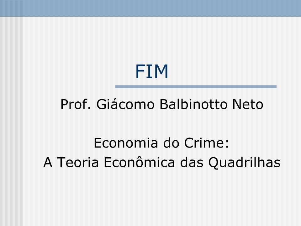 FIM Prof. Giácomo Balbinotto Neto Economia do Crime: