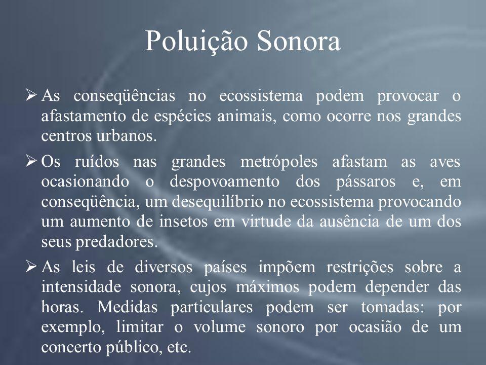 Poluição Sonora As conseqüências no ecossistema podem provocar o afastamento de espécies animais, como ocorre nos grandes centros urbanos.