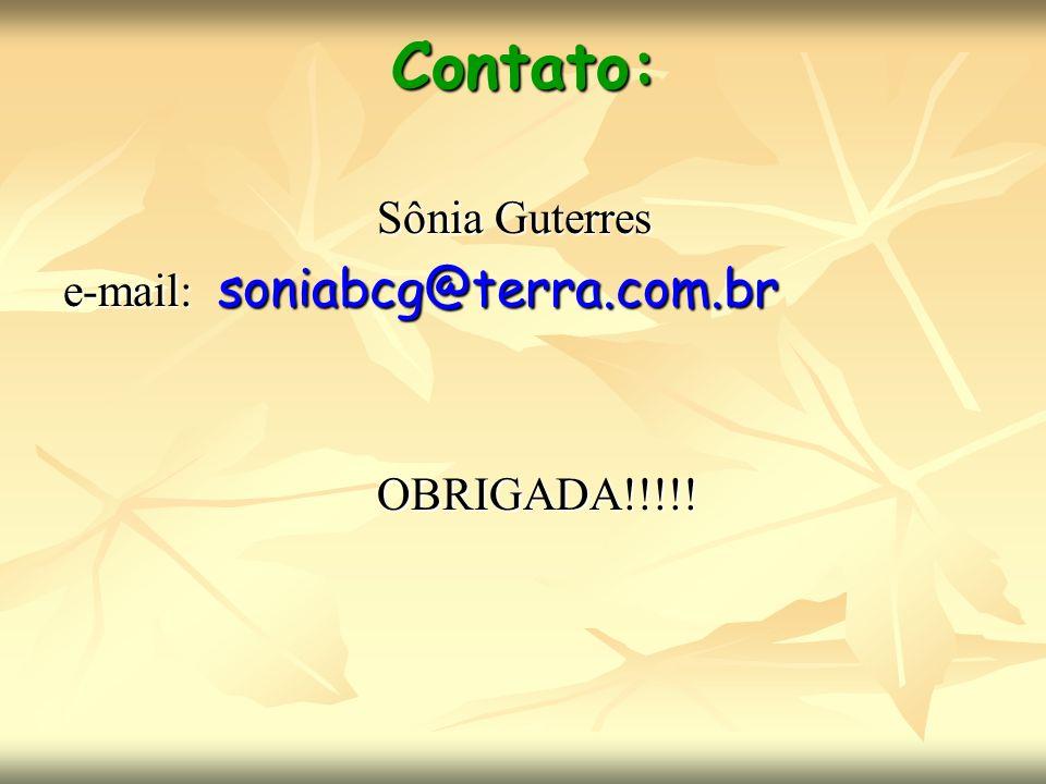 Contato: Sônia Guterres e-mail: soniabcg@terra.com.br OBRIGADA!!!!!