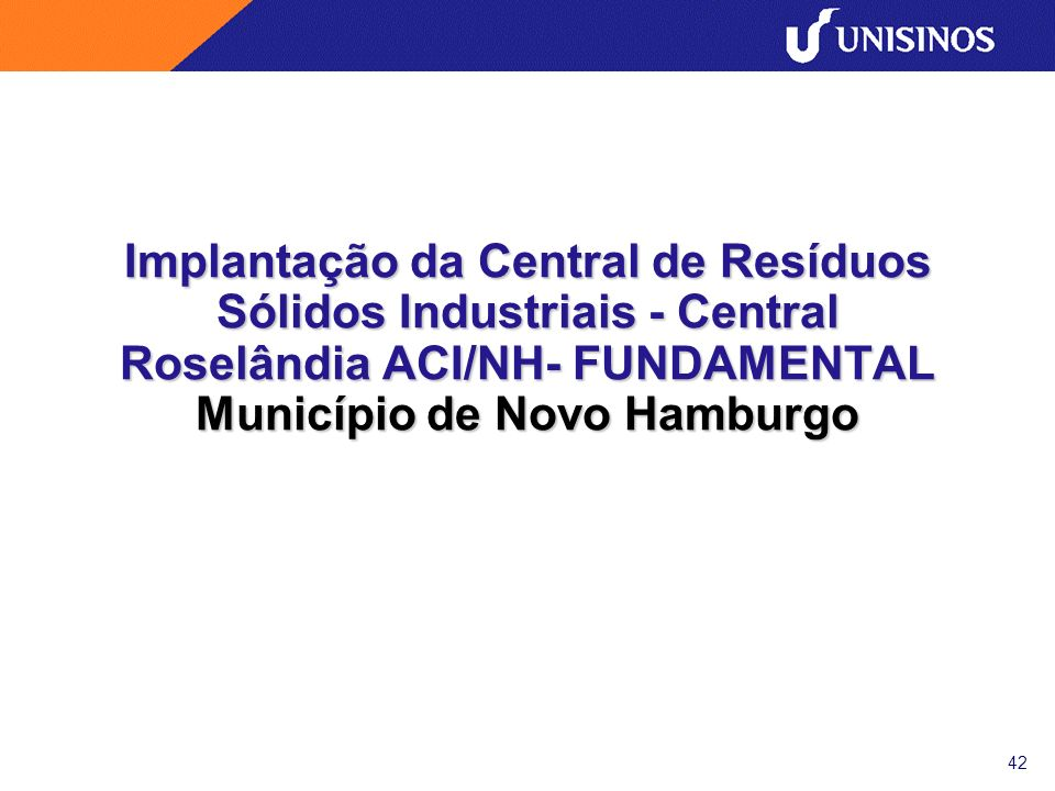Implantação da Central de Resíduos Sólidos Industriais - Central Roselândia ACI/NH- FUNDAMENTAL Município de Novo Hamburgo