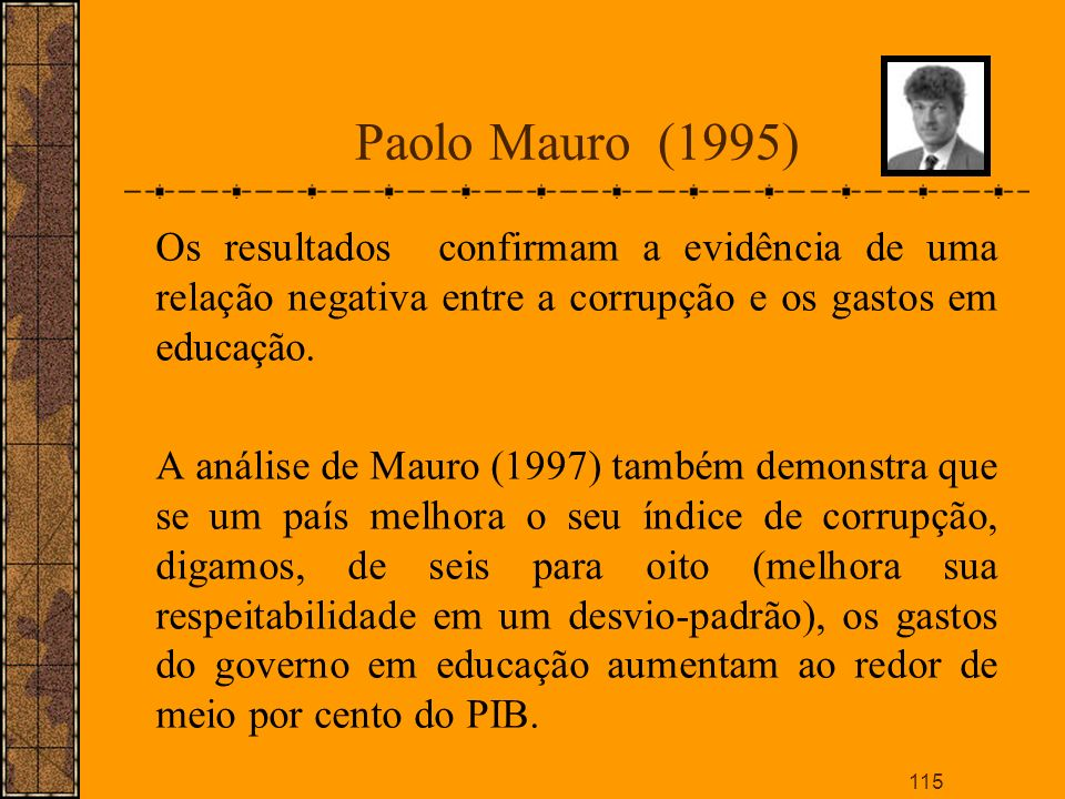 Paolo Mauro (1995)Os resultados confirmam a evidência de uma relação negativa entre a corrupção e os gastos em educação.