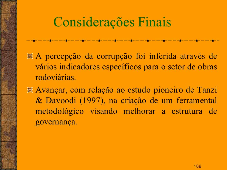Considerações Finais A percepção da corrupção foi inferida através de vários indicadores específicos para o setor de obras rodoviárias.