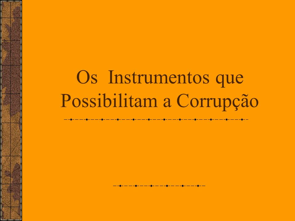 Os Instrumentos que Possibilitam a Corrupção