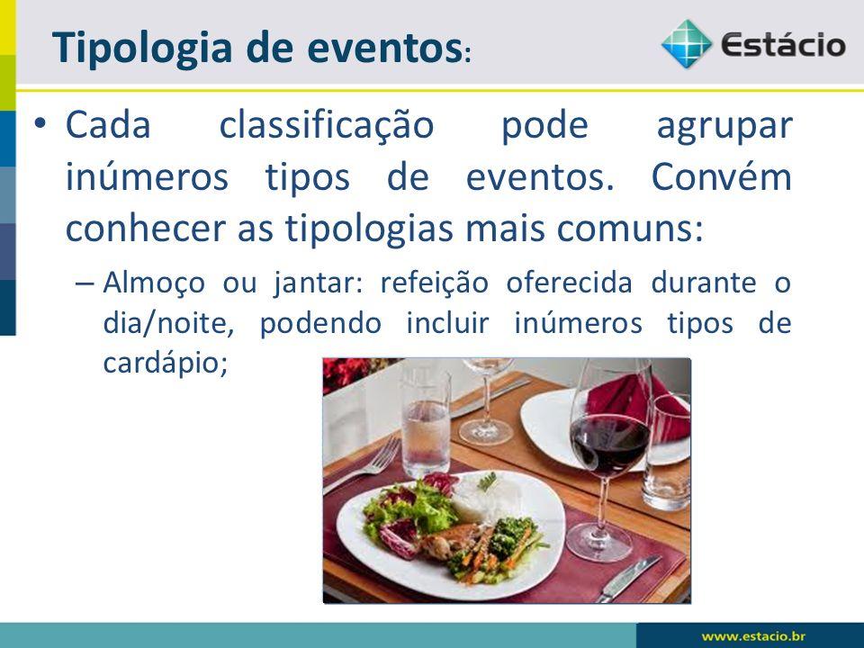Tipologia de eventos:Cada classificação pode agrupar inúmeros tipos de eventos. Convém conhecer as tipologias mais comuns: