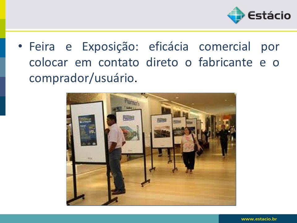 Feira e Exposição: eficácia comercial por colocar em contato direto o fabricante e o comprador/usuário.