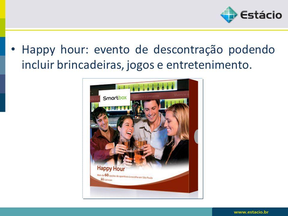 Happy hour: evento de descontração podendo incluir brincadeiras, jogos e entretenimento.