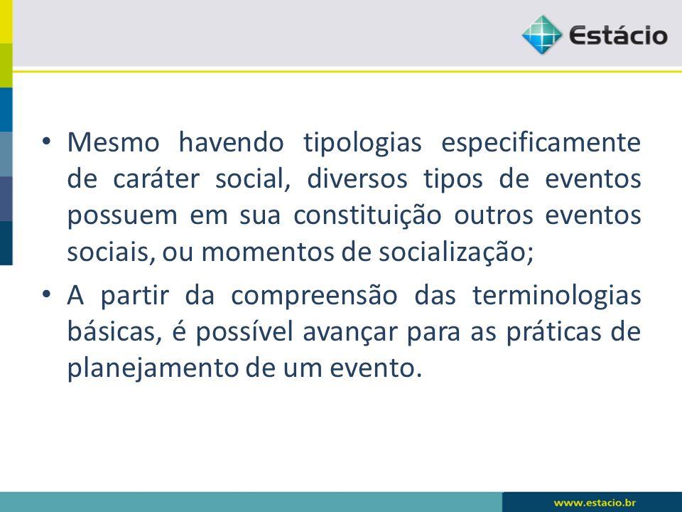 Mesmo havendo tipologias especificamente de caráter social, diversos tipos de eventos possuem em sua constituição outros eventos sociais, ou momentos de socialização;
