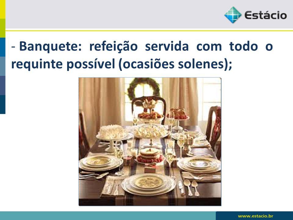 Banquete: refeição servida com todo o requinte possível (ocasiões solenes);