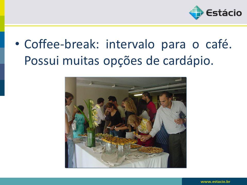 Coffee-break: intervalo para o café. Possui muitas opções de cardápio.