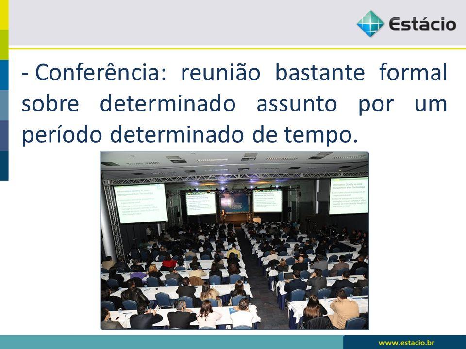 Conferência: reunião bastante formal sobre determinado assunto por um período determinado de tempo.