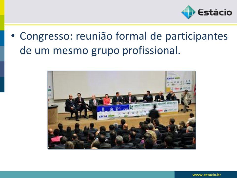 Congresso: reunião formal de participantes de um mesmo grupo profissional.