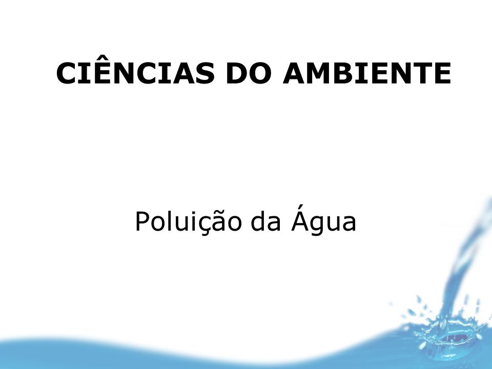 CIÊNCIAS DO AMBIENTE Poluição da Água