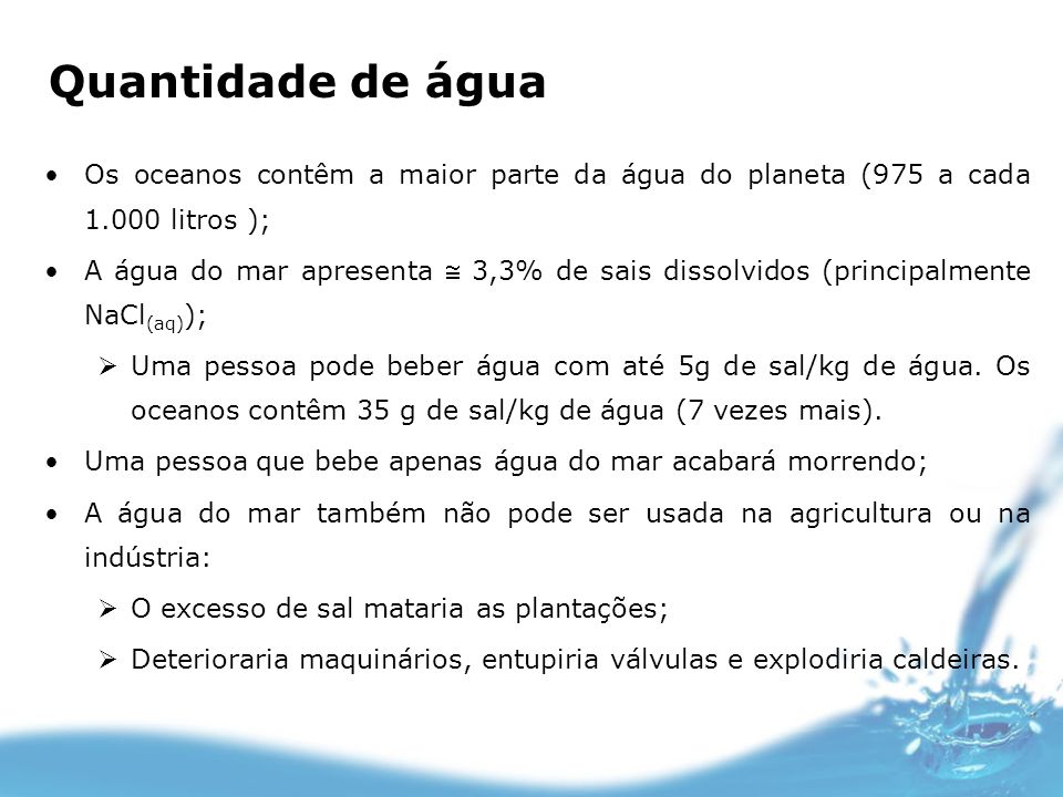 Quantidade de água Os oceanos contêm a maior parte da água do planeta (975 a cada 1.000 litros );