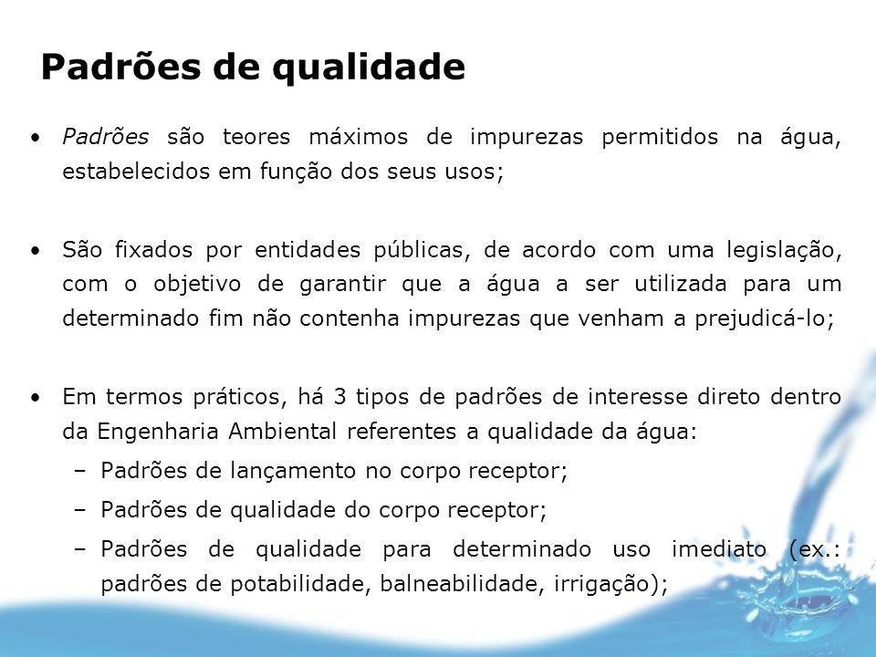 Padrões de qualidadePadrões são teores máximos de impurezas permitidos na água, estabelecidos em função dos seus usos;