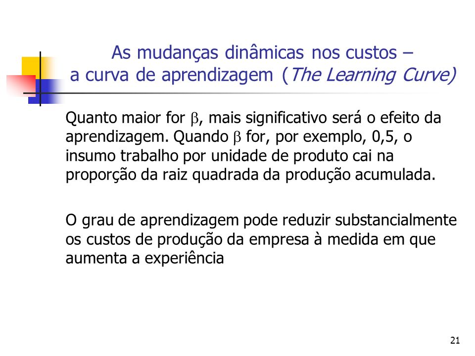 As mudanças dinâmicas nos custos – a curva de aprendizagem (The Learning Curve)