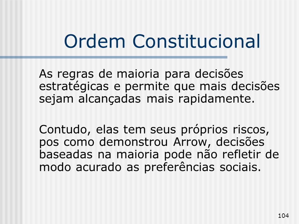 Ordem Constitucional As regras de maioria para decisões estratégicas e permite que mais decisões sejam alcançadas mais rapidamente.