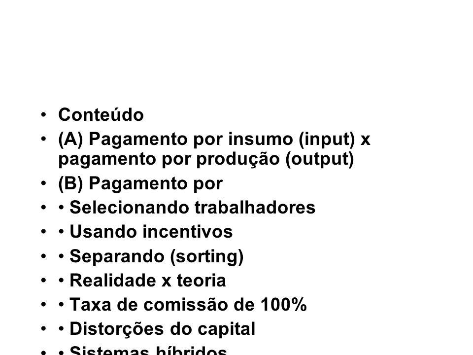 Conteúdo (A) Pagamento por insumo (input) x pagamento por produção (output) (B) Pagamento por. • Selecionando trabalhadores.