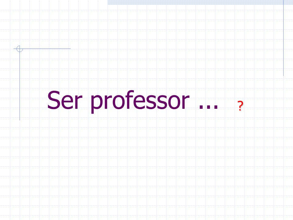 Ser professor ...
