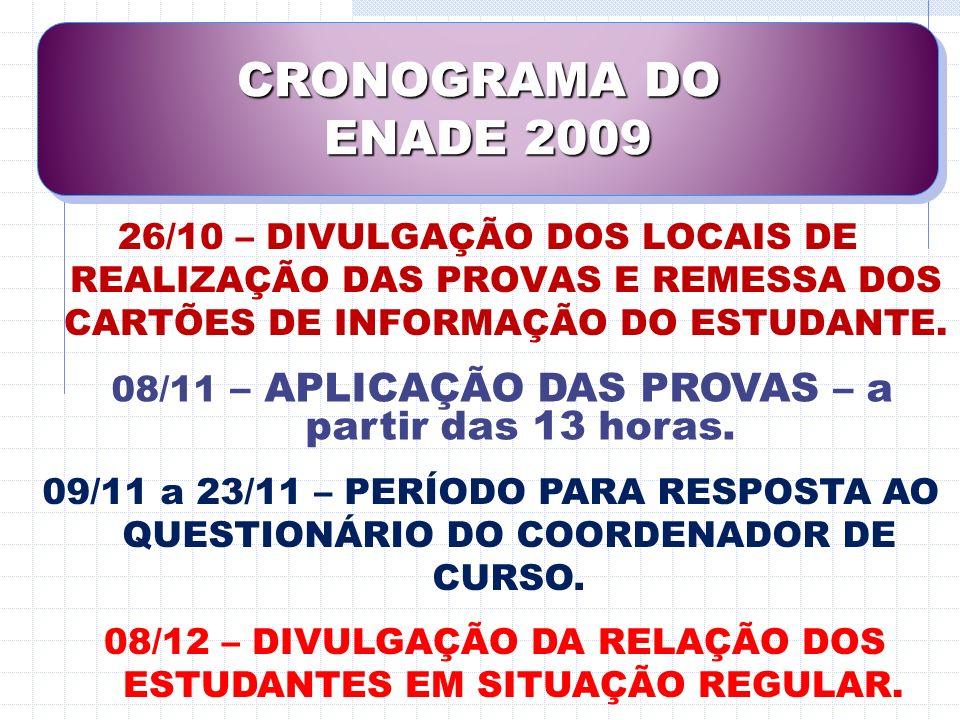 CRONOGRAMA DO ENADE 2009. 26/10 – DIVULGAÇÃO DOS LOCAIS DE REALIZAÇÃO DAS PROVAS E REMESSA DOS CARTÕES DE INFORMAÇÃO DO ESTUDANTE.