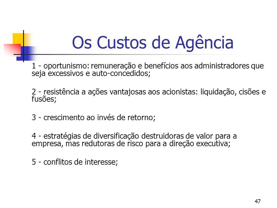 Os Custos de Agência 1 - oportunismo: remuneração e benefícios aos administradores que seja excessivos e auto-concedidos;
