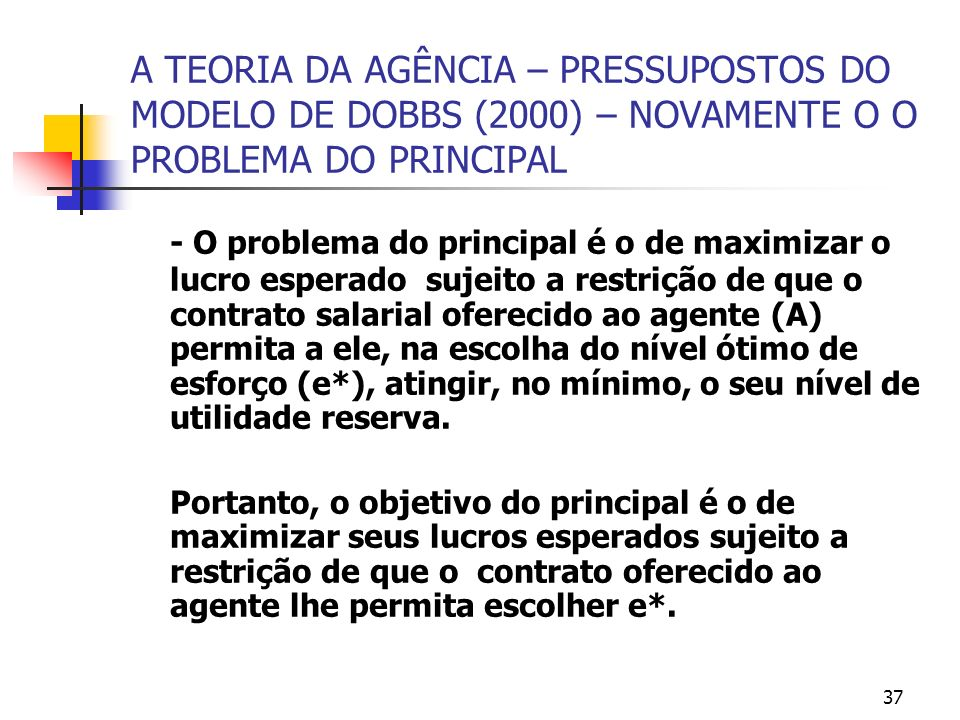 A TEORIA DA AGÊNCIA – PRESSUPOSTOS DO MODELO DE DOBBS (2000) – NOVAMENTE O O PROBLEMA DO PRINCIPAL