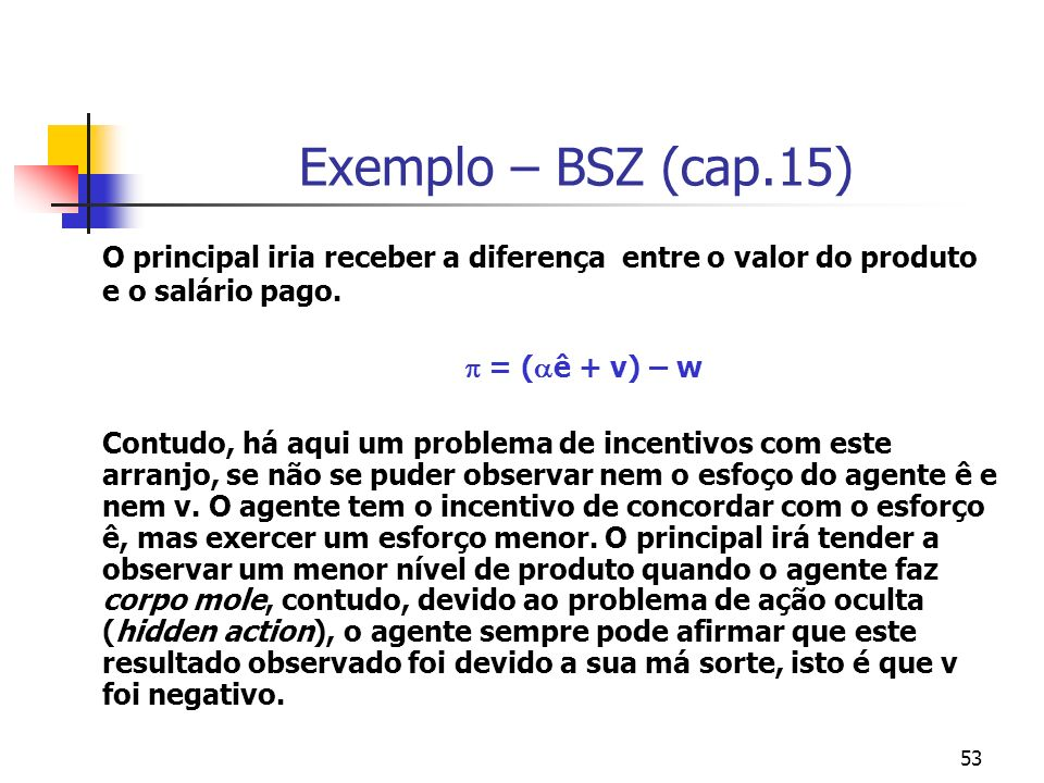 Exemplo – BSZ (cap.15) O principal iria receber a diferença entre o valor do produto e o salário pago.