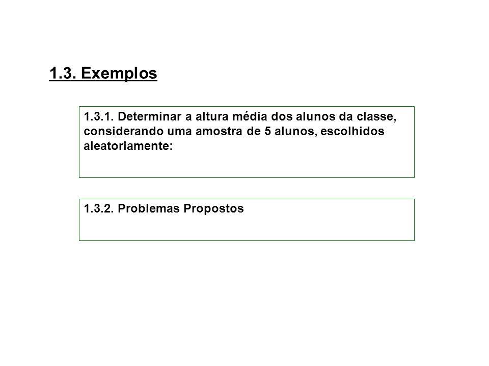 1.3. Exemplos1.3.1. Determinar a altura média dos alunos da classe, considerando uma amostra de 5 alunos, escolhidos aleatoriamente: