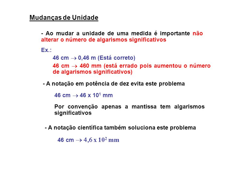 Mudanças de Unidade - Ao mudar a unidade de uma medida é importante não alterar o número de algarismos significativos.