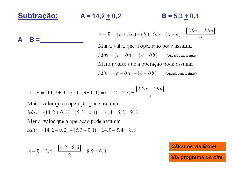Subtração: A = 14,2 + 0,2 B = 5,3 + 0,1 A – B =____________